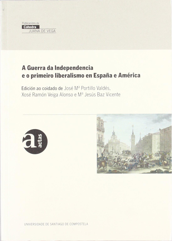 Vj/2-A Guerra Da Independencia E O Primeiro Liberalismo En España E América Publicacións da Cátedra Juana de Vega.: Amazon.es: Portillo, J.M., Veiga, X.R., Baz, M.J.: Libros