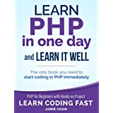 PHP: Learn PHP in One Day and Learn It Well. PHP for Beginners with Hands-on Project. (Learn Coding Fast with Hands-On Projec