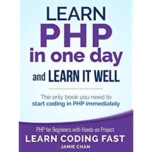 PHP: Learn PHP in One Day and Learn It Well. PHP for Beginners with Hands-on Project. (Learn Coding Fast with Hands-On…