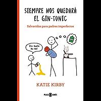 Siempre nos quedará el gin-tonic: Salvavidas para padres imperfectos (Spanish Edition)