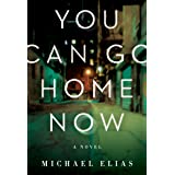 You Can Go Home Now: A Novel