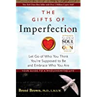 The Gifts of Imperfection: Let Go of Who You Think You're Supposed to Be and Embrace...
