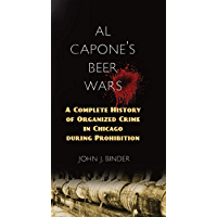 Al Capone's Beer Wars: A Complete History of Organized Crime in Chicago during Prohibition (English Edition)