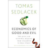 Economics of Good and Evil: The Quest for Economic Meaning from Gilgamesh to Wall Street (English Edition)