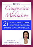 Daily Compassion Meditation: 21 Guided Meditations, Quotes & Images to Inspire Love, Joy & Peace