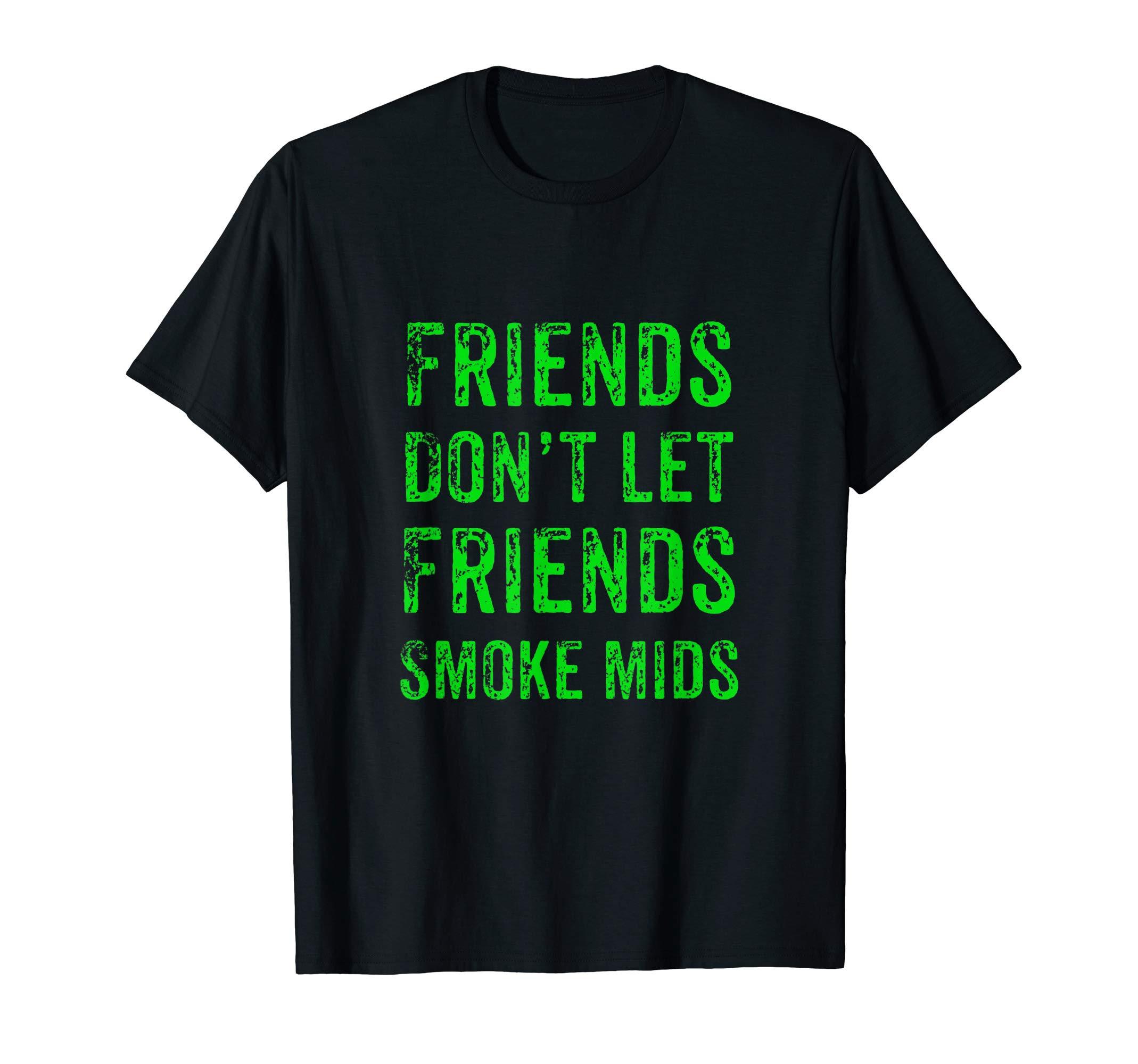 Marijuana Stoner Gift | Funny Smoke Mids Cannabis Weed Shirt T-Shirt