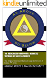 The Rosicrucian Handbook & Hermetic Textbook of Success Secrets: The Original American Illuminati Loge de Parfaits d' Écosse ™- 1764