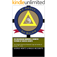 The Rosicrucian Handbook & Hermetic Textbook of Success Secrets: The Original American Illuminati Loge de Parfaits d…