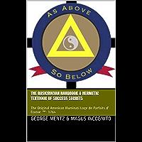The Rosicrucian Handbook & Hermetic Textbook of Success Secrets: The Original American Illuminati Loge de Parfaits d…