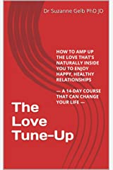 THE LOVE TUNE-UP: How To Amp Up The Love That's Naturally Inside You To Enjoy Happy, Healthy Relationships — A 14-Day Course That Can Change Your Life — Kindle Edition