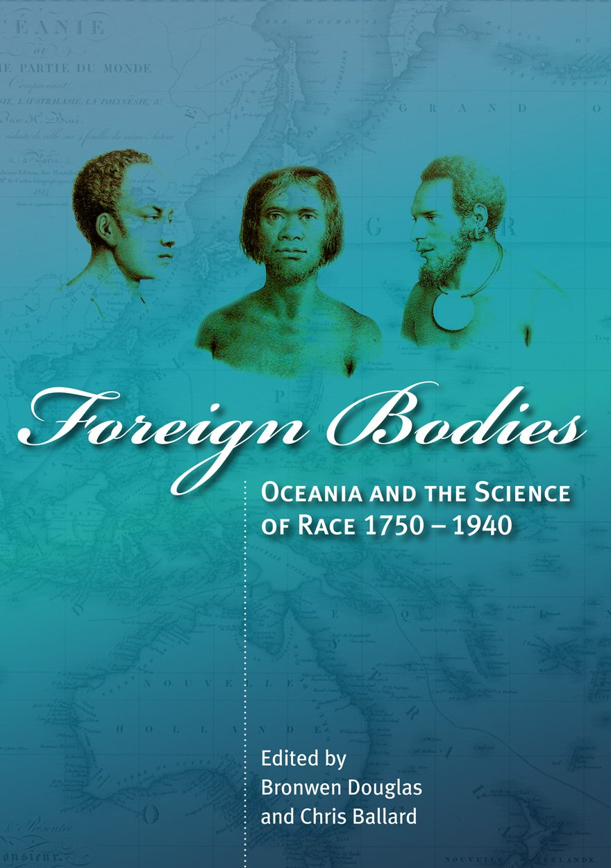 Foreign Bodies: Oceania and the Science of Race 1750-1940