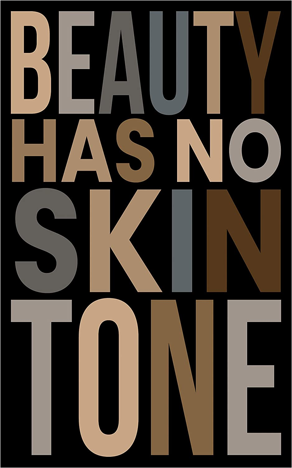 Beauty Has No Skin Tone Poster, 11x17 Inches, Wall Art Print, Girls Women, Love, Equality