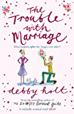 The Trouble with Marriage: A wickedly funny romantic comedy that will keep you laughing to the last page!