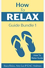 How To Relax Guide Bundle 1: Box Set Of How To Relax and Meditation For Beginners Kindle Edition