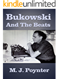Bukowski and the Beats: An Extended Essay on the Life and Work of Charles Bukowski (English Edition)