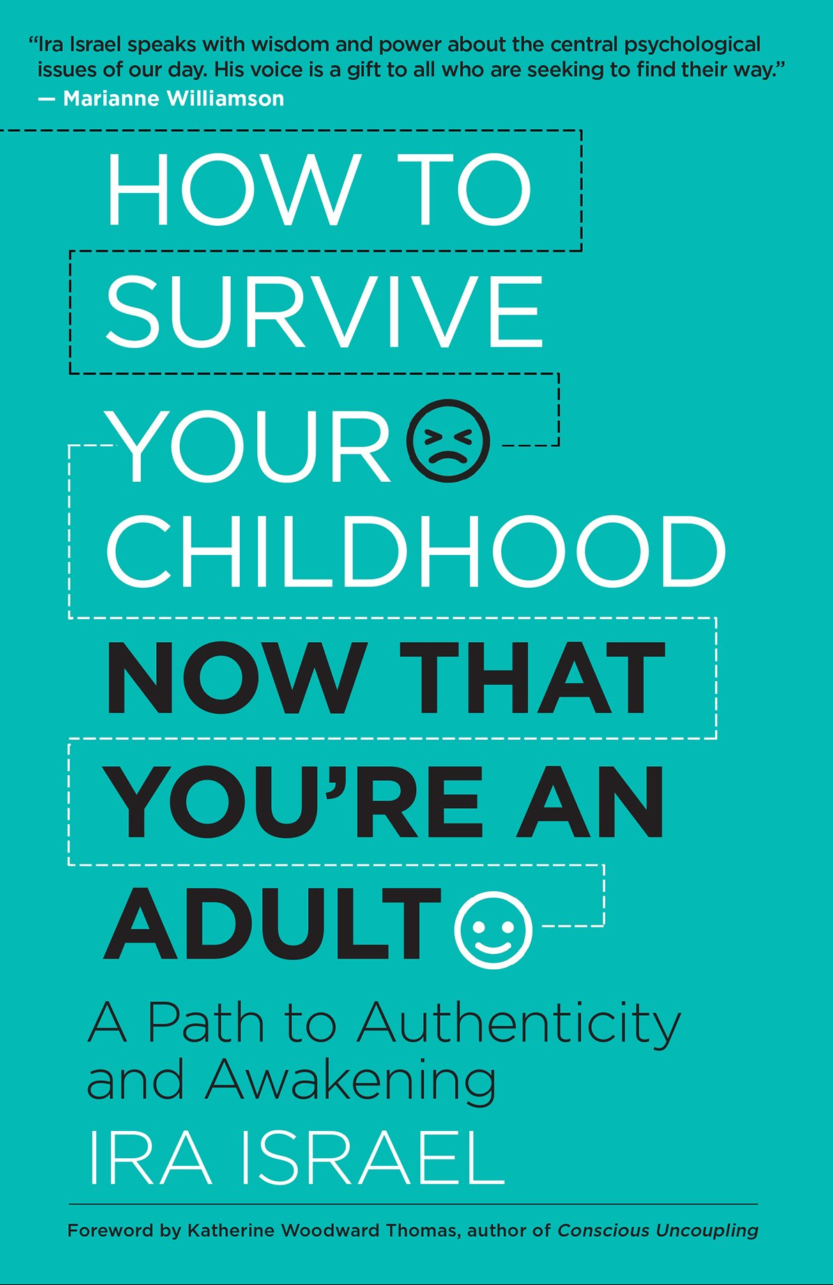 How to survive your childhood now that youre an adult a path to how to survive your childhood now that youre an adult a path to authenticity and awakening ira israel 9781608685073 amazon books fandeluxe Images