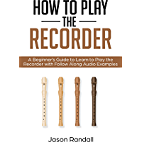 How to Play the Recorder: A Beginner's Guide to Learn to Play the Recorder with Follow Along Audio Examples book cover