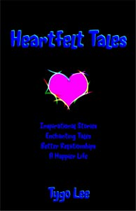 Heartfelt Tales: Inspirational Stories: Enchanting Tales: Better Relationships: A Happier Life