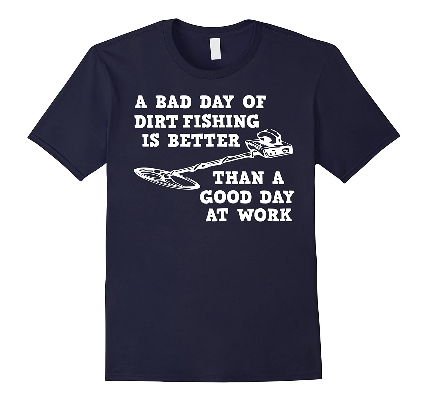 Bad day dirt fishing better than good day at work t shirt for Is it a good day to fish