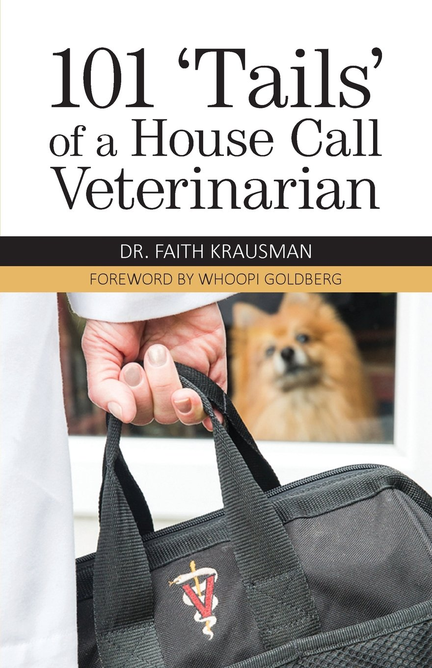 101 'tails' of a House Call Veterinarian: Faith Krausman, Whoopi Goldberg:  9781939054654: Amazon.com: Books