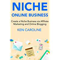 Niche Online Business: Create a Niche Business via Affiliate Marketing and Online Blogging (English Edition)