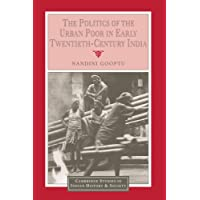 The Politics of the Urban Poor in Early Twentieth-Century India (Cambridge Studies in Indian History and Society)