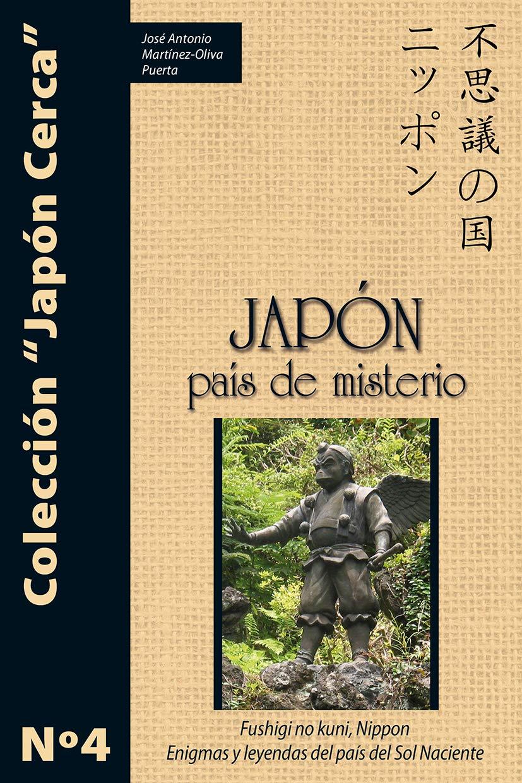 Japón, país de misterio: Enigmas y leyendas del país del Sol Naciente: Amazon.es: Martínez-Oliva Puerta, José Antonio: Libros