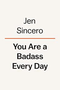 You Are a Badass Every Day: Stay Motivated, Ditch Bad Habits, and Win at Life