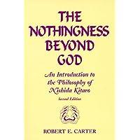 The Nothingness Beyond God: Introduction to the Philosophy of Nishida Kitaro