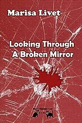 Looking Through A Broken Mirror Paperback