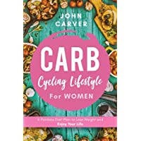 Carb Cycling Lifestyle for Women: A Painless Diet Plan to Lose Weight and Enjoy Your Life