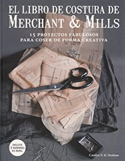 El libro de costura de Merchant & Mills : 15 proyectos fabulosos para coser de forma