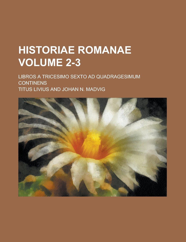 Download Historiae Romanae; Libros a tricesimo sexto ad quadragesimum continens Volume 2-3 PDF