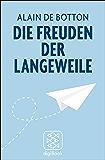 Die Freuden der Langeweile: Essays (Fischer Taschenbibliothek)