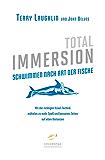Total Immersion - Schwimmen nach Art der Fische: Mit der richtigen Kraul-Technik mühelos zu mehr Spaß und besseren Zeiten auf allen Distanzen