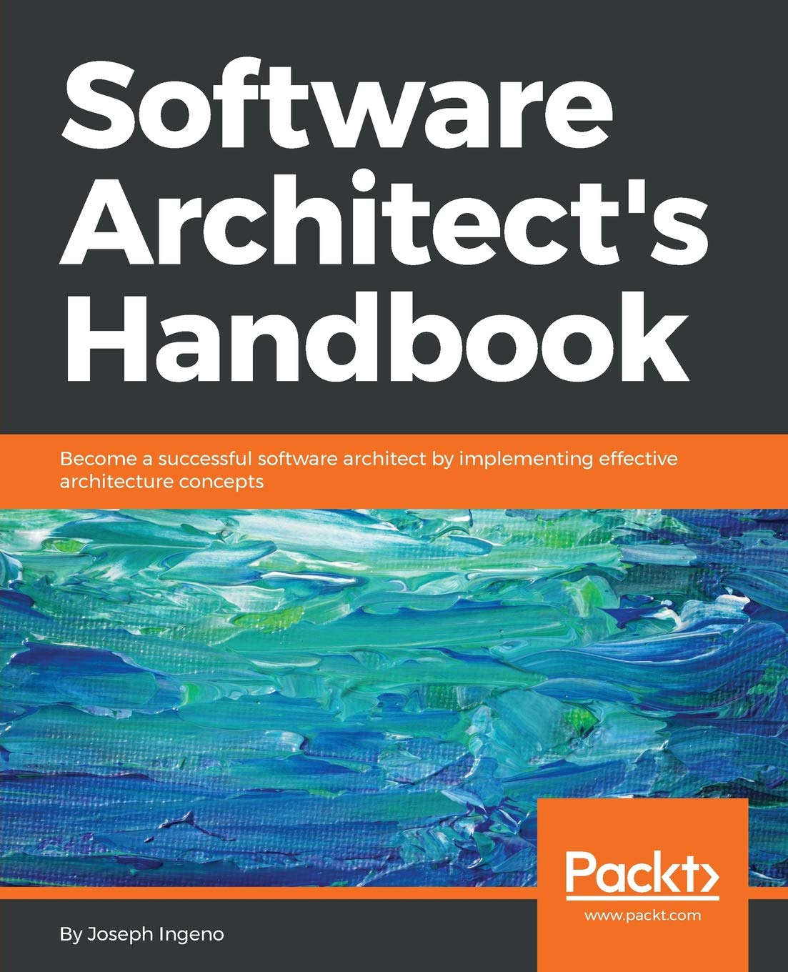 Software Architect's Handbook: Become a successful software