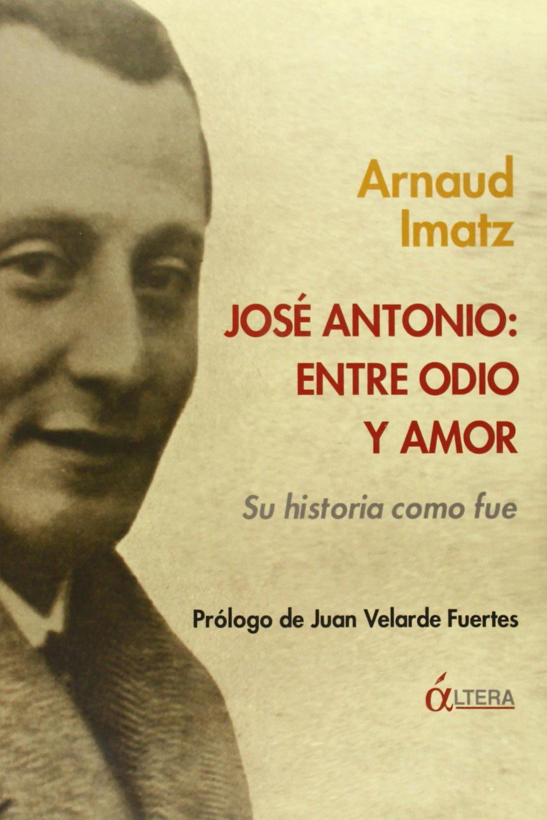 José Antonio : entre odio y amor : su historia como fue: Amazon.es: Arnaud Imatz: Libros