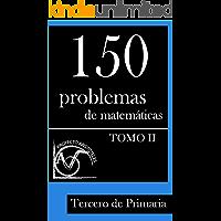 150 Problemas de matematicas para Tercero de Primaria (Tomo 2) (Problemas para Tercero de Primaria)
