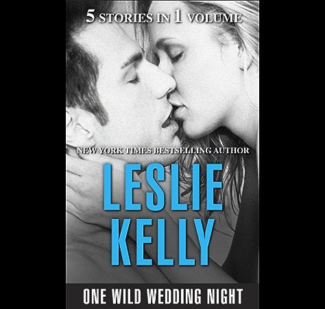 One Wild Wedding Night Kindle Edition By Kelly Leslie Romance Kindle Ebooks Amazon Com