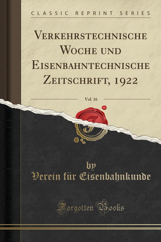 Read Online Verkehrstechnische Woche und Eisenbahntechnische Zeitschrift, 1922, Vol. 16 (Classic Reprint) (German Edition) ebook