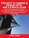 Project Planning & Design (PPD) ARE 5.0 Mock Exam (Architect Registration Examination): ARE 5.0 Overview, Exam Prep Tips, Hot Spots, Case Studies, Drag-and-Place, Solutions and Explanations