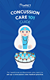 Concussion Care 101 Guide: For healthcare professionals who want to set up a concussion care medical practice