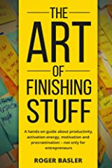 The Art of finishing stuff: A hands-on guide about productivity, activation energy, motivation and procrastination - not only for entrepreneurs. Kindle Edition