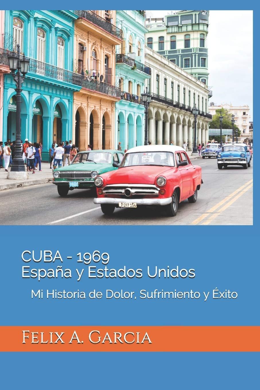 CUBA - 1969 España y Estados Unidos: Mi Historia de Dolor, Sufrimiento y Éxito: Amazon.es: Garcia, Felix A, Thomas, Kenia M: Libros