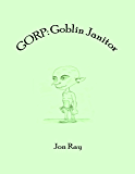 Gorp: Goblin Janitor