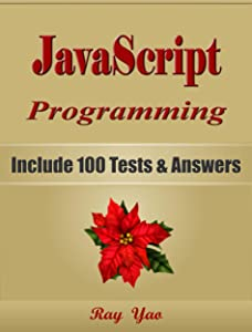 JAVASCRIPT Programming, For Beginners, Learn Coding Fast! Include 100 Tests & Answers, Crash Course, Quick Start Guide, Tutorial Book by Hands-On Projects in Easy Steps! An Ultimate Beginner's Guide!