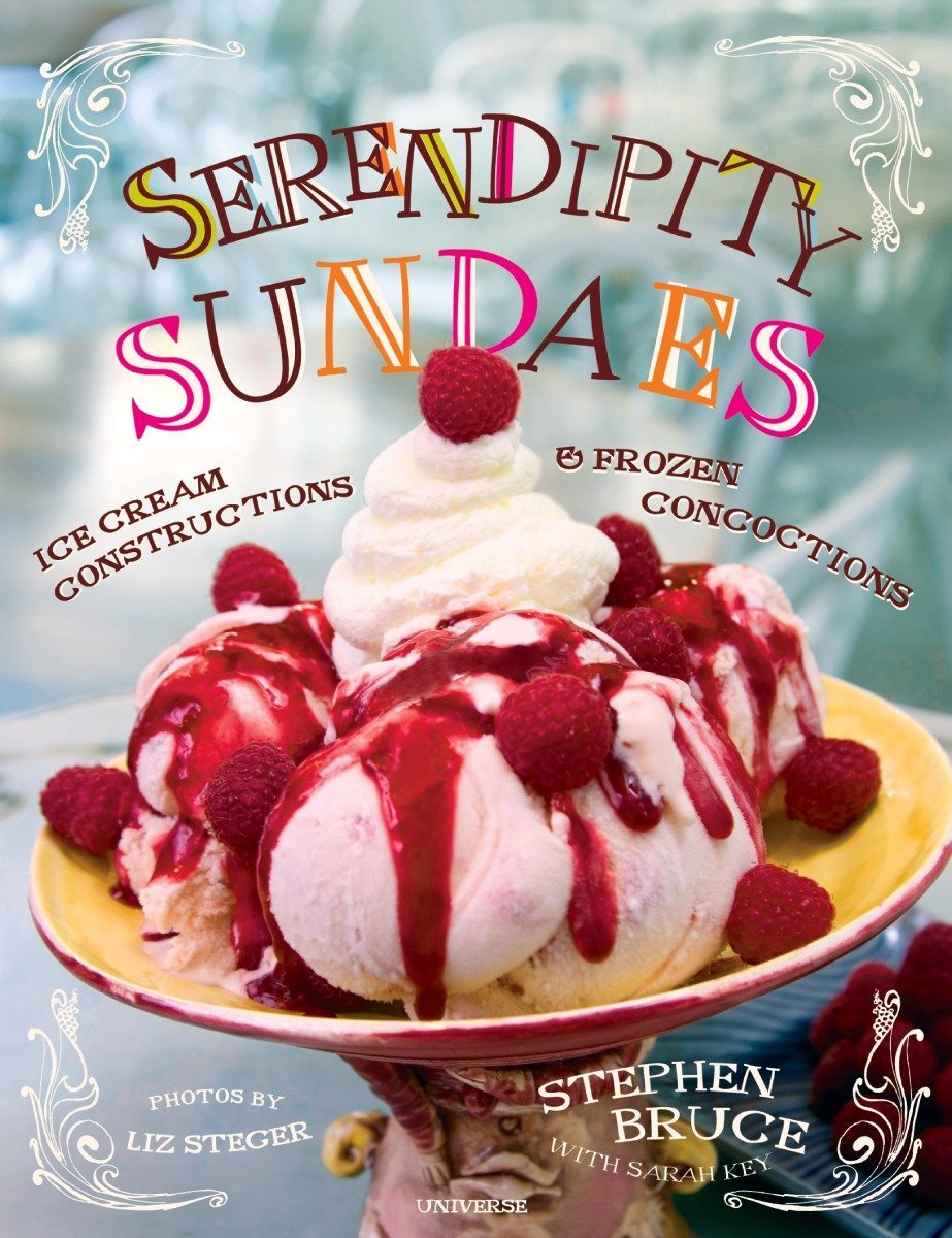 Serendipity Sundaes: Ice Cream Constructions and Frozen Concoctions by Universe