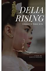 Delia Rising: A Ballet in Three Acts Kindle Edition