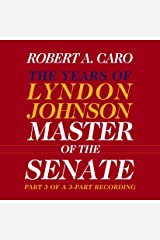 Master of the Senate: The Years of Lyndon Johnson, Volume III (Part 3 of a 3-Part Recording) Audible Audiobook