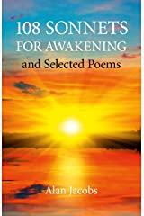 108 Sonnets for Awakening: and Selected Poems Kindle Edition